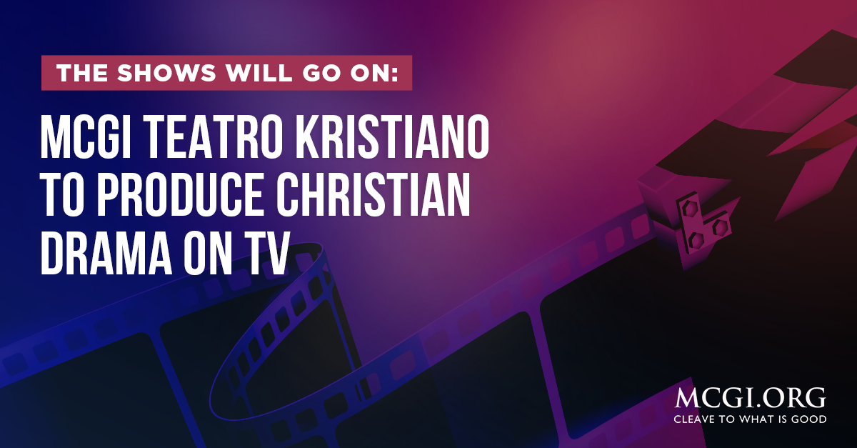 The Shows Will Go On: MCGI Teatro Kristiano to Produce Christian Drama on TV