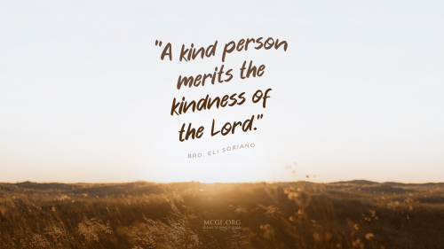 A kind person merits the kindness of the Lord. - Bro. Eli Soriano (Desktop)