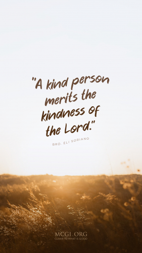 A kind person merits the kindness of the Lord. - Phone
