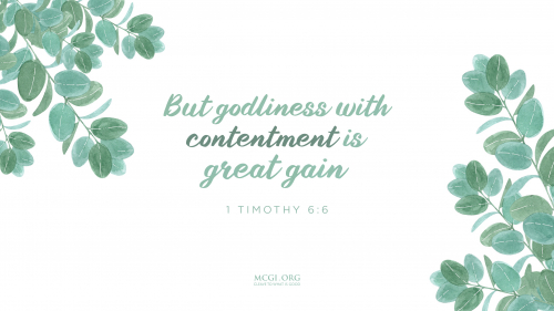 But godliness with contentment is great gain. - I Timothy 6:6