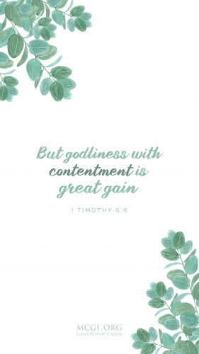 But godliness with contentment is great gain. - I Timothy 6:6 (Phone)