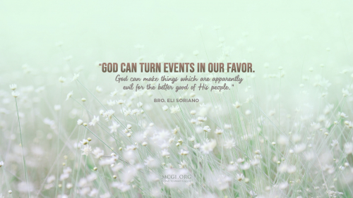 God can turn events in our favor. God can make things which are apparently evil for the better good of His people. - Bro. Eli Soriano (Desktop)