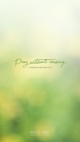 Pray without ceasing. - I Thessalonians 5:17 (Phone)