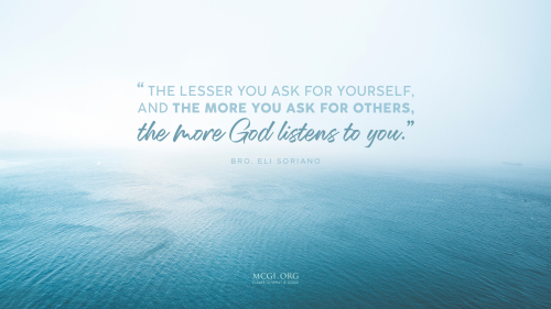 The lesser you ask for yourself, and the more you ask for others, the more God listens to you. - Bro. Eli Soriano (Desktop)