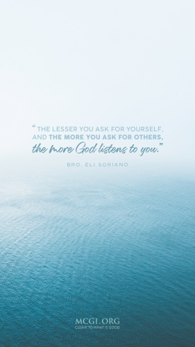 The lesser you ask for yourself, and the more you ask for others, the more God listens to you. - Bro. Eli Soriano (Phone)