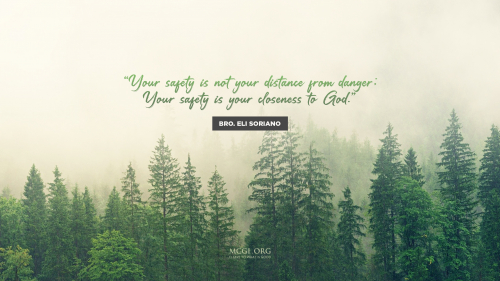 Your safety is not your distance from danger. Your safety is your closeness to God. - Bro Eli Soriano (Desktop)